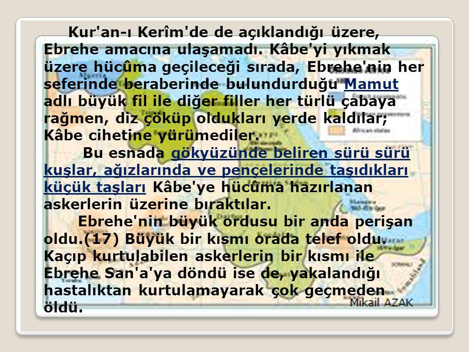 Kur an-ı Kerîm de de açıklandığı üzere, Ebrehe amacına ulaşamadı