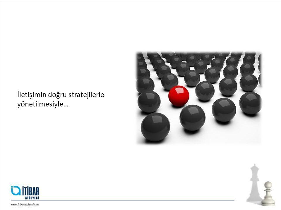 İletişimin doğru stratejilerle yönetilmesiyle…