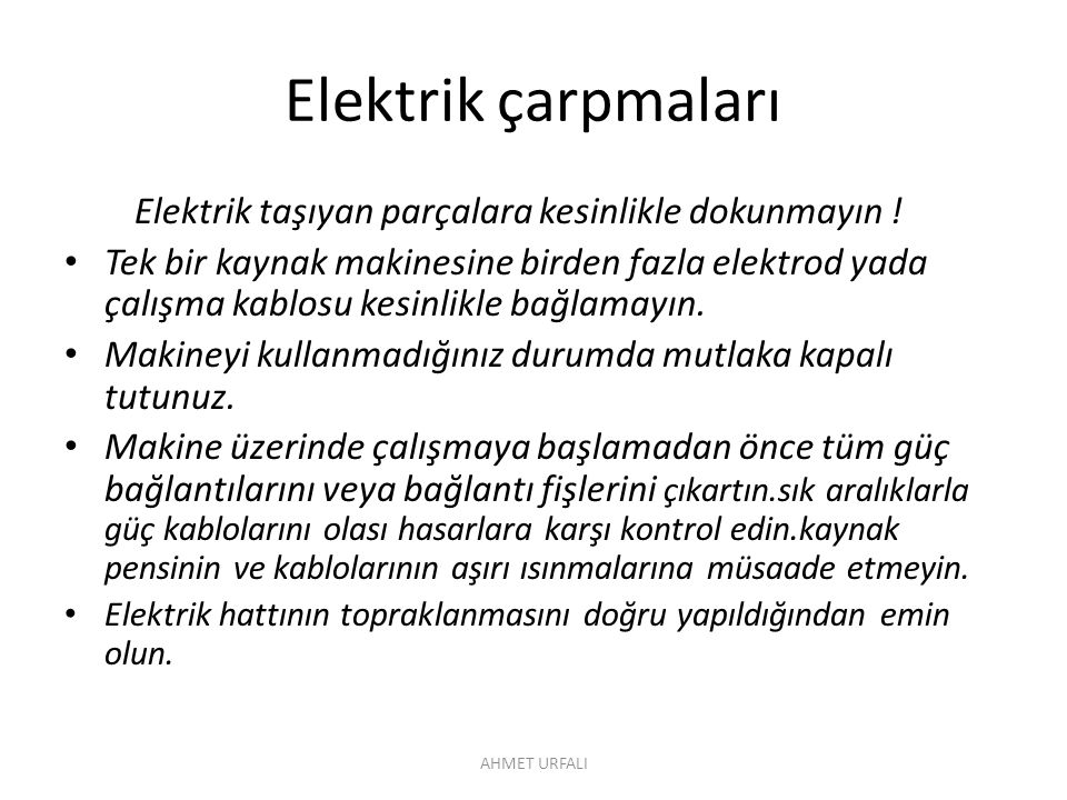 Elektrik çarpmaları Elektrik taşıyan parçalara kesinlikle dokunmayın !