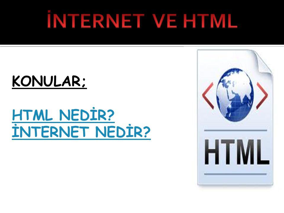İNTERNET VE HTML KONULAR; HTML NEDİR İNTERNET NEDİR