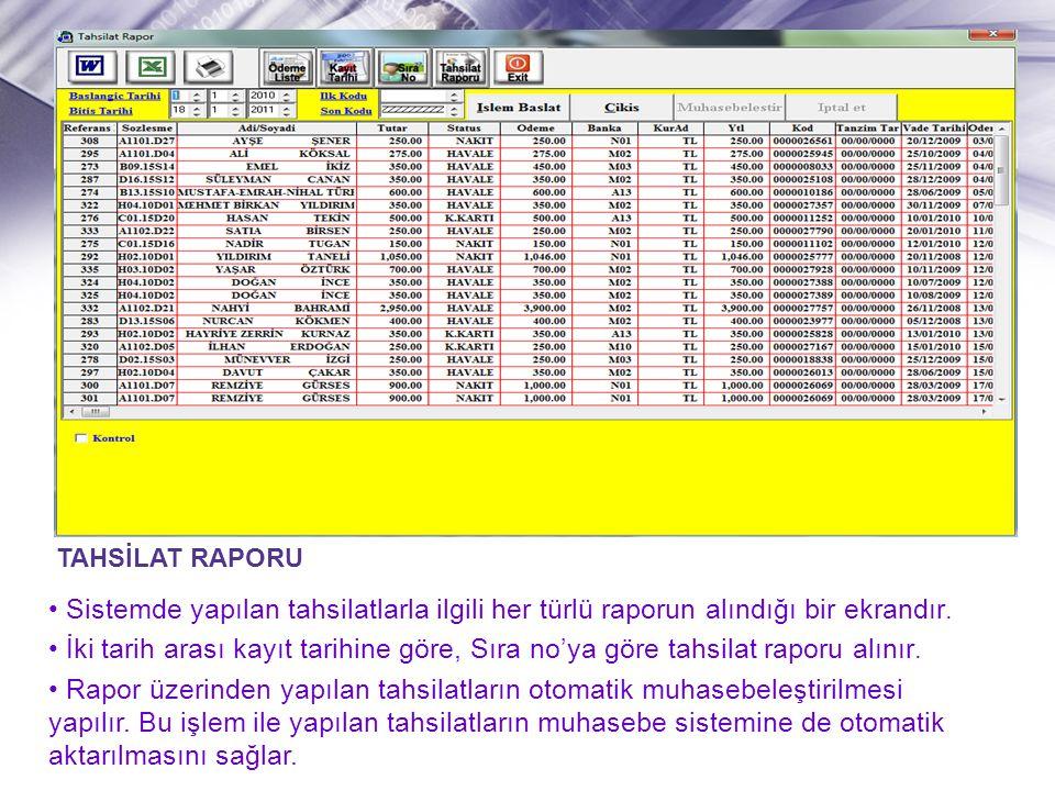 TAHSİLAT RAPORU Sistemde yapılan tahsilatlarla ilgili her türlü raporun alındığı bir ekrandır.