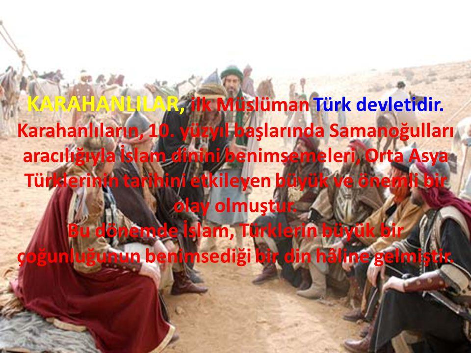 KARAHANLILAR, ilk Müslüman Türk devletidir. Karahanlıların, 10