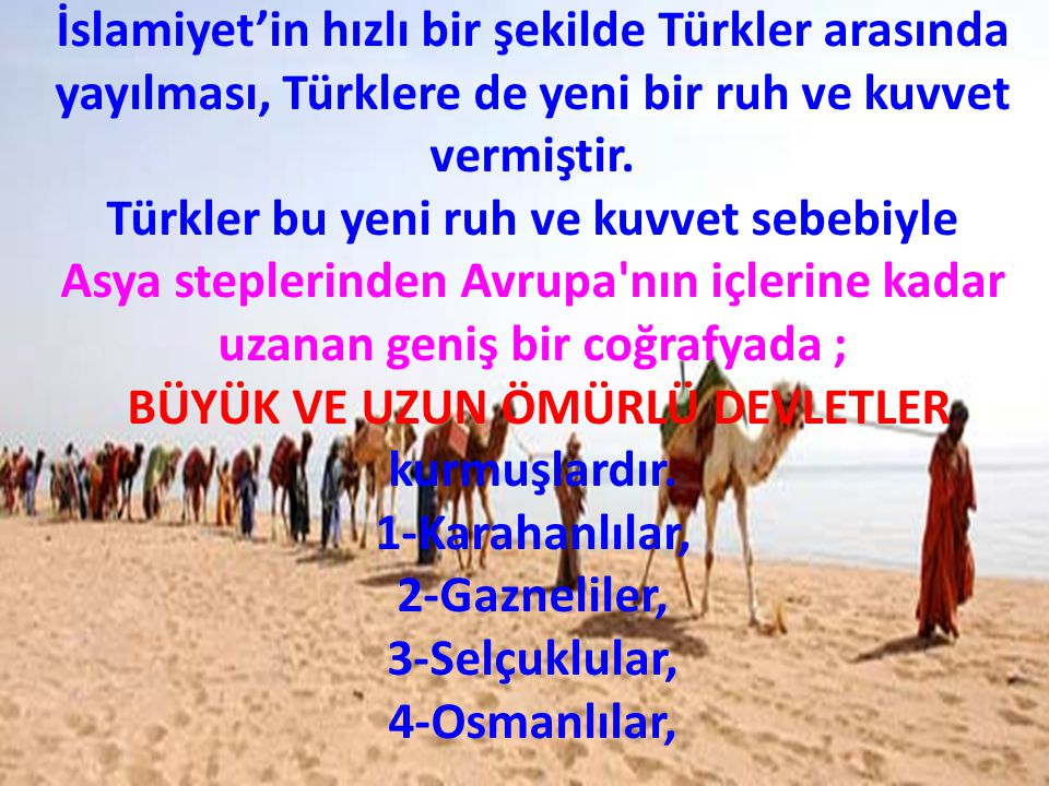 İslamiyet'in hızlı bir şekilde Türkler arasında yayılması, Türklere de yeni bir ruh ve kuvvet vermiştir.