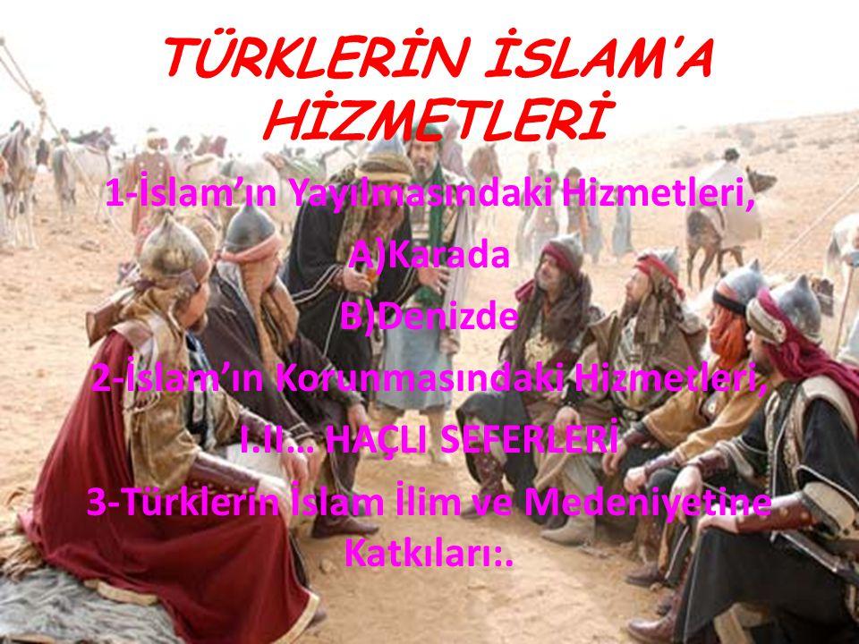 TÜRKLERİN İSLAM'A HİZMETLERİ