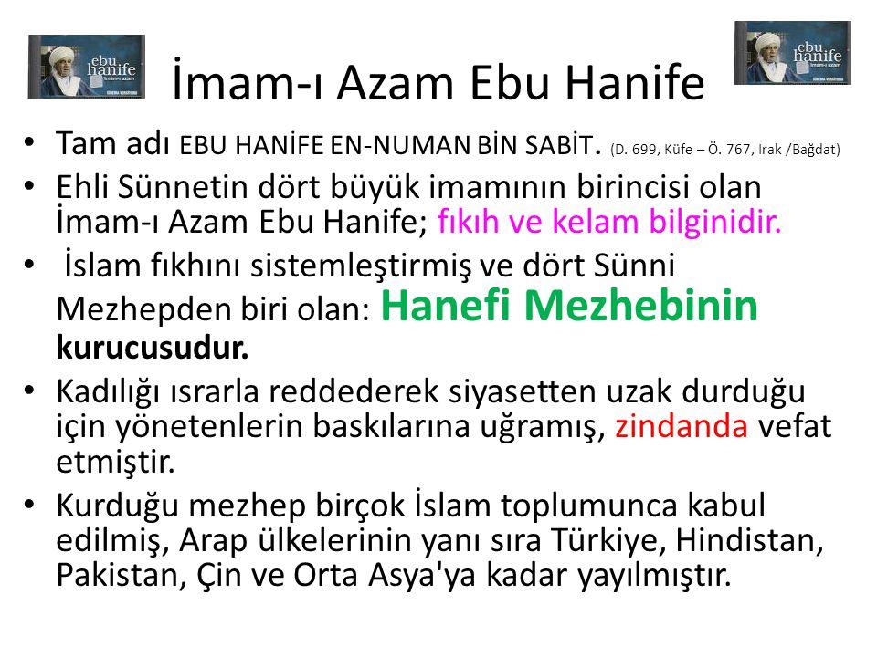 İmam-ı Azam Ebu Hanife Tam adı EBU HANİFE EN-NUMAN BİN SABİT. (D. 699, Küfe – Ö. 767, Irak /Bağdat)