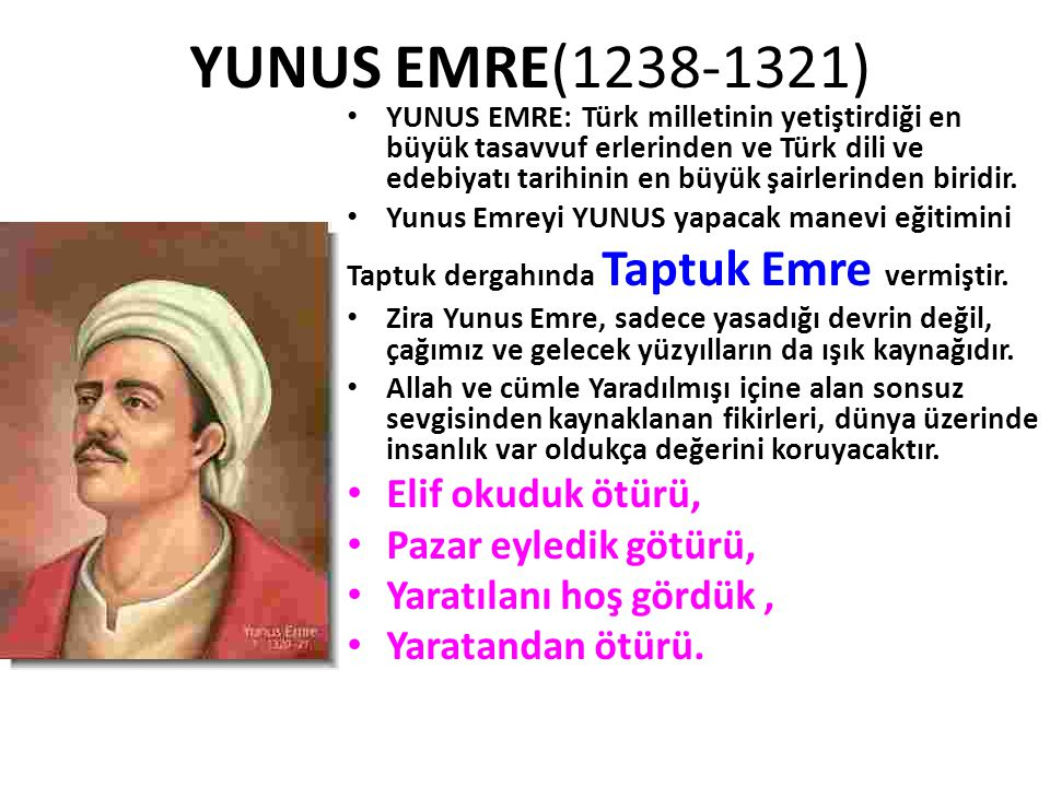 YUNUS EMRE(1238-1321) Elif okuduk ötürü, Pazar eyledik götürü,