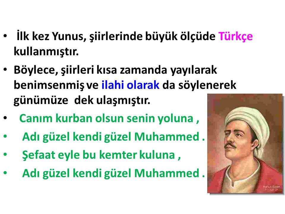 İlk kez Yunus, şiirlerinde büyük ölçüde Türkçe kullanmıştır.