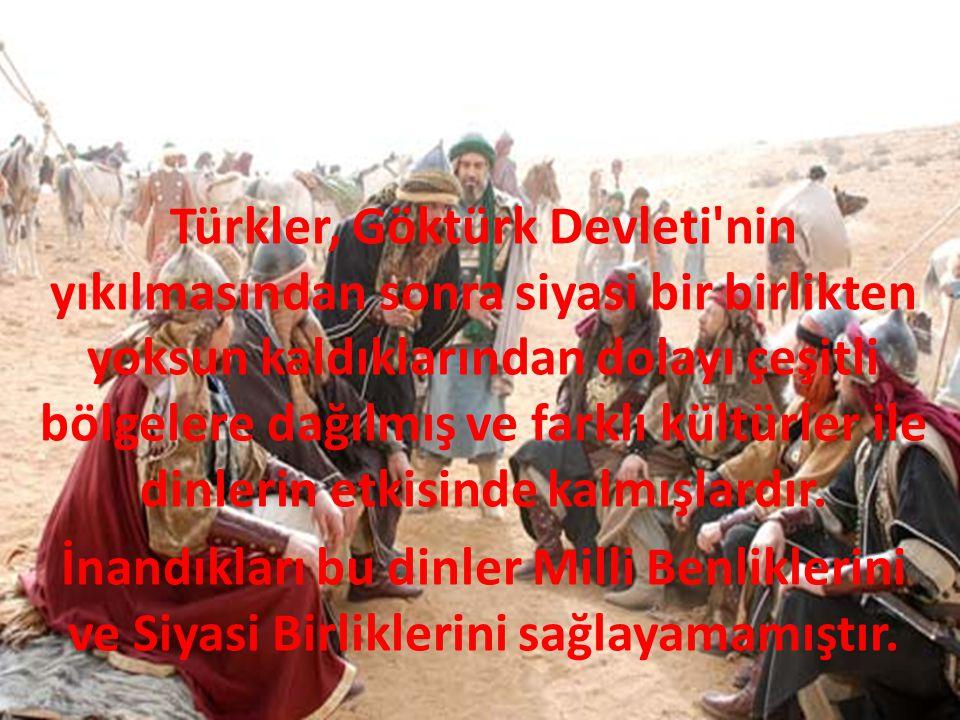 Türkler, Göktürk Devleti nin yıkılmasından sonra siyasi bir birlikten yoksun kaldıklarından dolayı çeşitli bölgelere dağılmış ve farklı kültürler ile dinlerin etkisinde kalmışlardır.