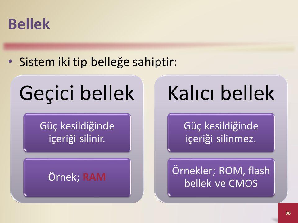 Bellek Sistem iki tip belleğe sahiptir: