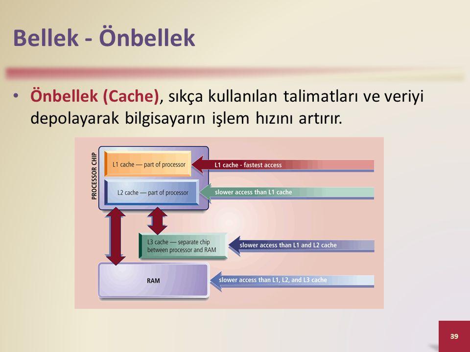 Bellek - Önbellek Önbellek (Cache), sıkça kullanılan talimatları ve veriyi depolayarak bilgisayarın işlem hızını artırır.