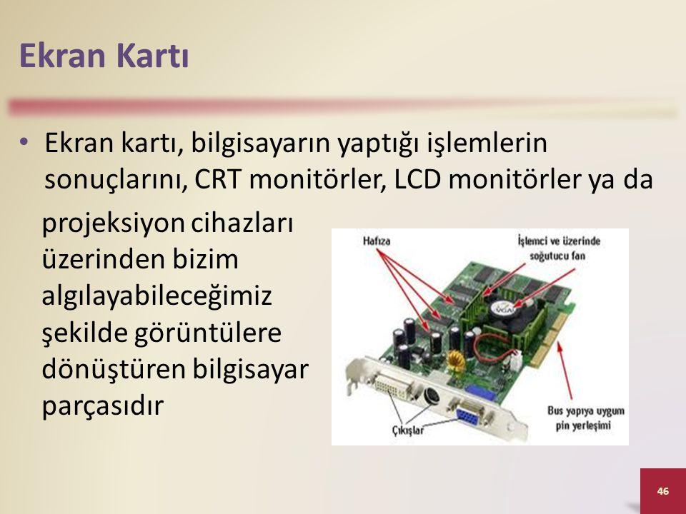 Ekran Kartı Ekran kartı, bilgisayarın yaptığı işlemlerin sonuçlarını, CRT monitörler, LCD monitörler ya da.