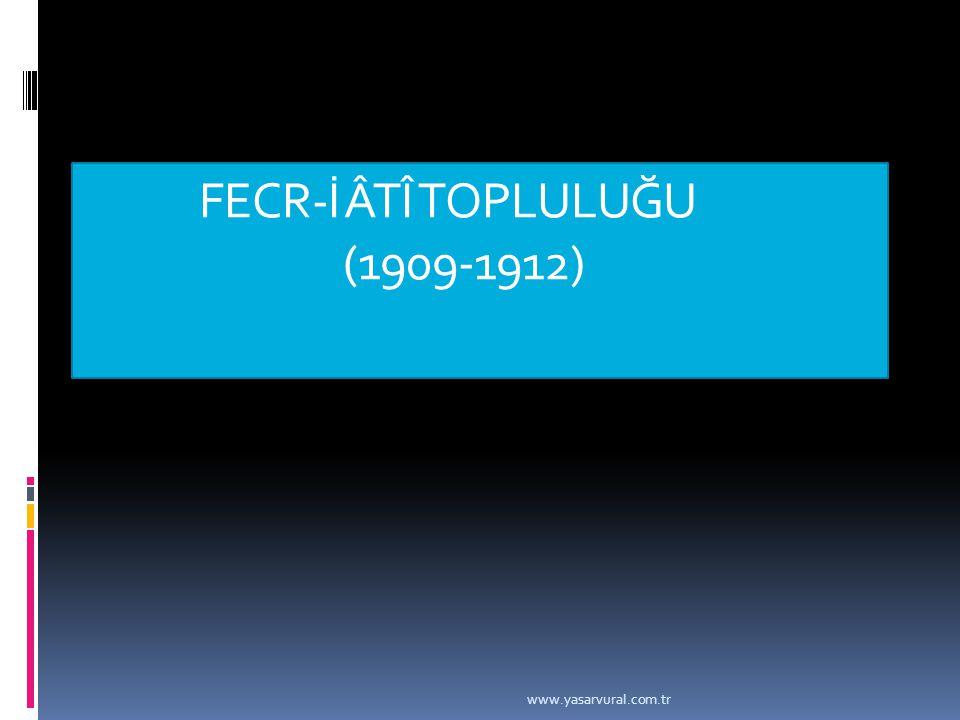 FECR-İ ÂTÎ TOPLULUĞU (1909-1912) www.yasarvural.com.tr