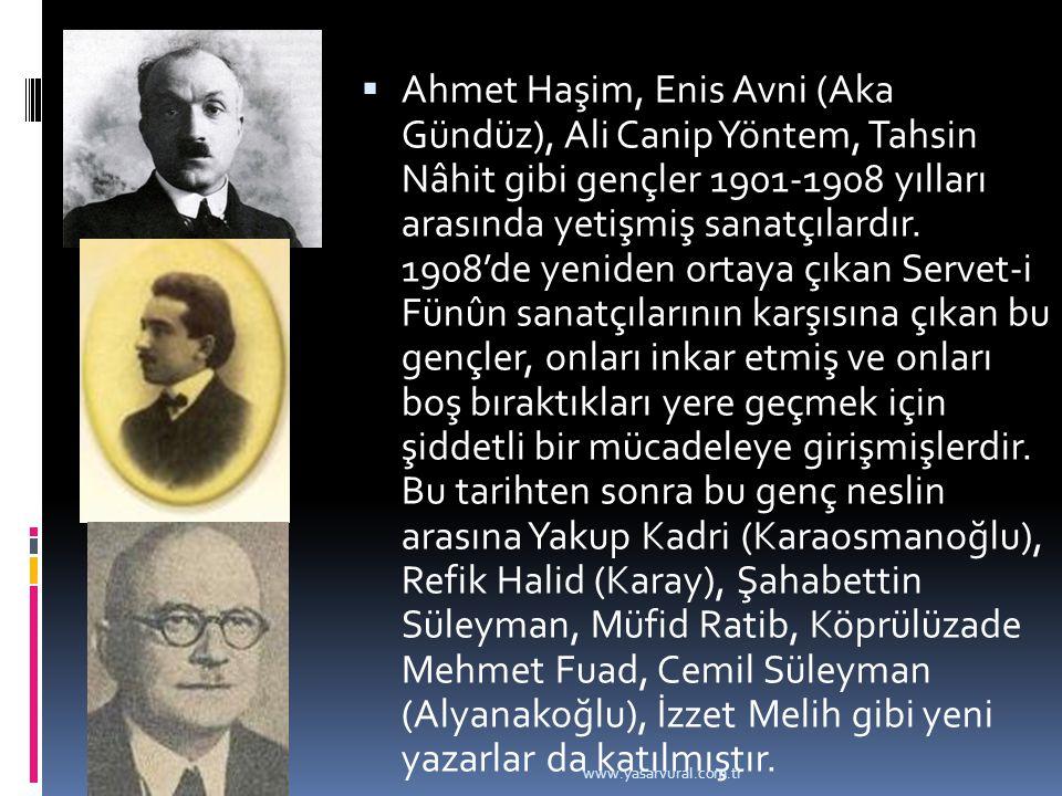 Ahmet Haşim, Enis Avni (Aka Gündüz), Ali Canip Yöntem, Tahsin Nâhit gibi gençler 1901-1908 yılları arasında yetişmiş sanatçılardır. 1908'de yeniden ortaya çıkan Servet-i Fünûn sanatçılarının karşısına çıkan bu gençler, onları inkar etmiş ve onları boş bıraktıkları yere geçmek için şiddetli bir mücadeleye girişmişlerdir. Bu tarihten sonra bu genç neslin arasına Yakup Kadri (Karaosmanoğlu), Refik Halid (Karay), Şahabettin Süleyman, Müfid Ratib, Köprülüzade Mehmet Fuad, Cemil Süleyman (Alyanakoğlu), İzzet Melih gibi yeni yazarlar da katılmıştır.