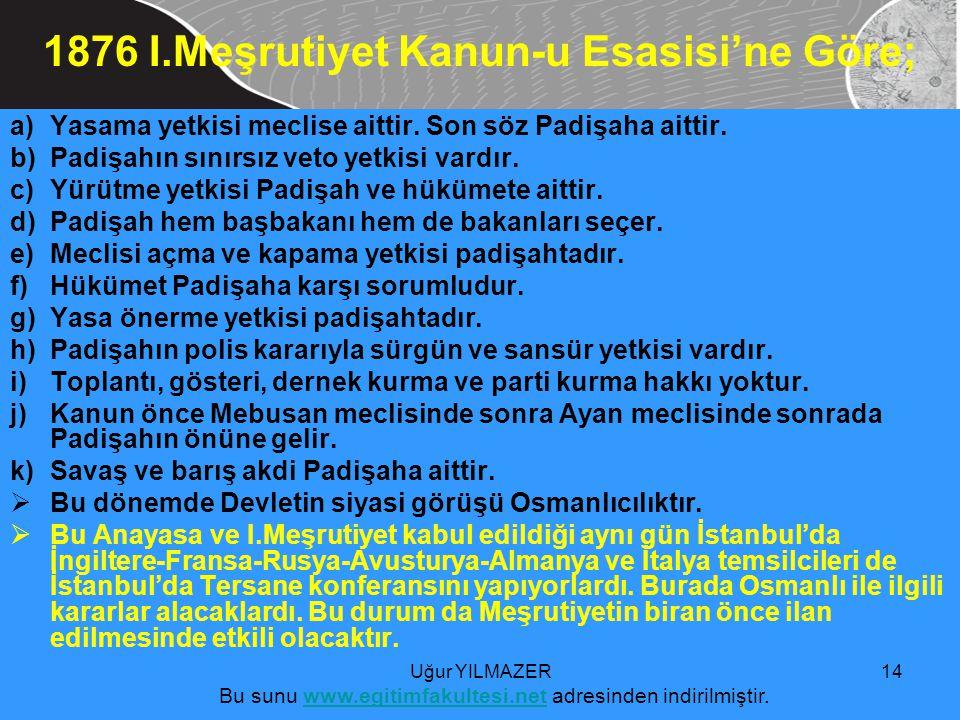 1876 I.Meşrutiyet Kanun-u Esasisi'ne Göre;