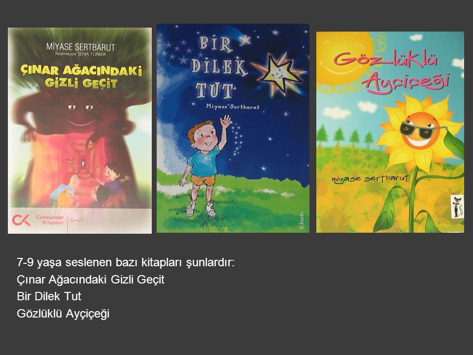7-9 yaşa seslenen bazı kitapları şunlardır: