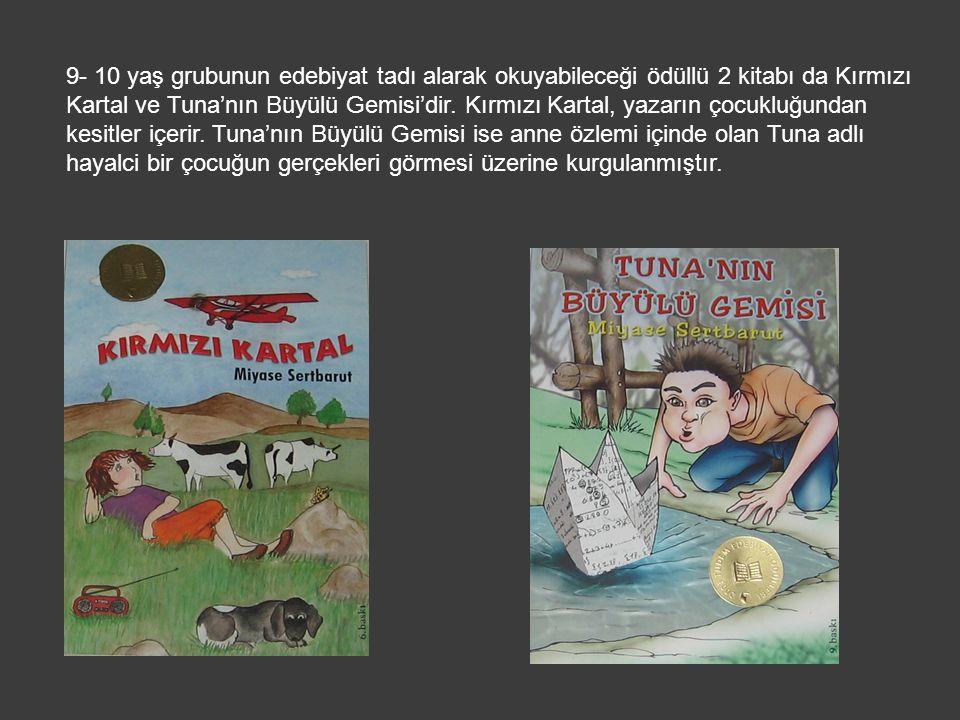 9- 10 yaş grubunun edebiyat tadı alarak okuyabileceği ödüllü 2 kitabı da Kırmızı Kartal ve Tuna'nın Büyülü Gemisi'dir.