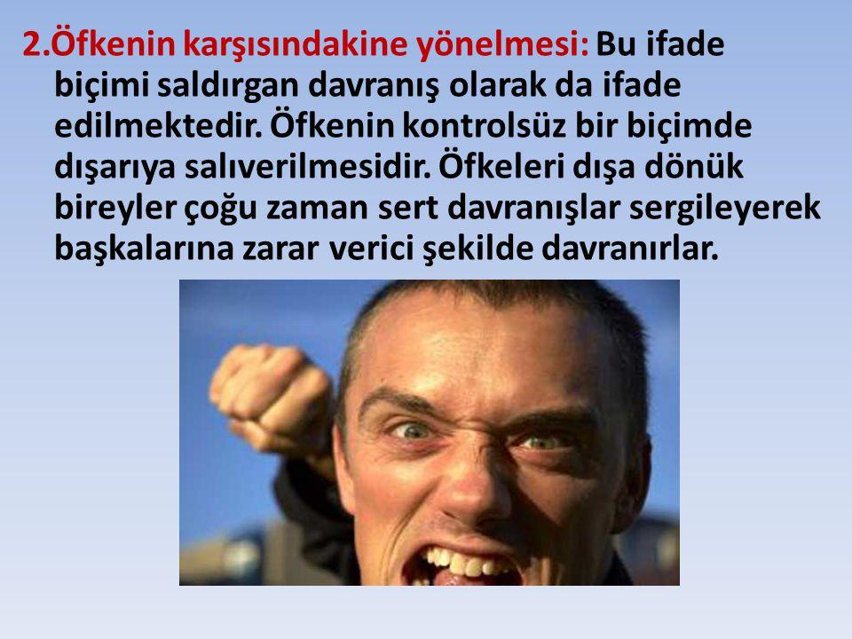 2.Öfkenin karşısındakine yönelmesi: Bu ifade biçimi saldırgan davranış olarak da ifade edilmektedir.
