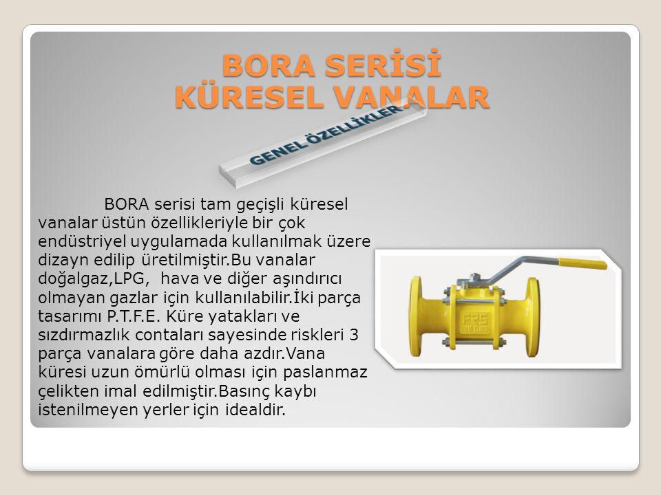 BORA SERİSİ KÜRESEL VANALAR