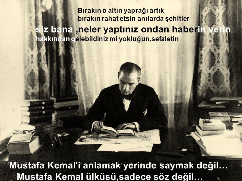 Mustafa Kemal i anlamak yerinde saymak değil…