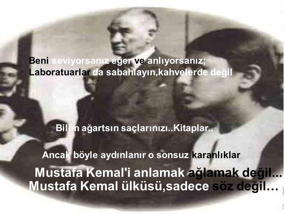 Mustafa Kemal i anlamak ağlamak değil...