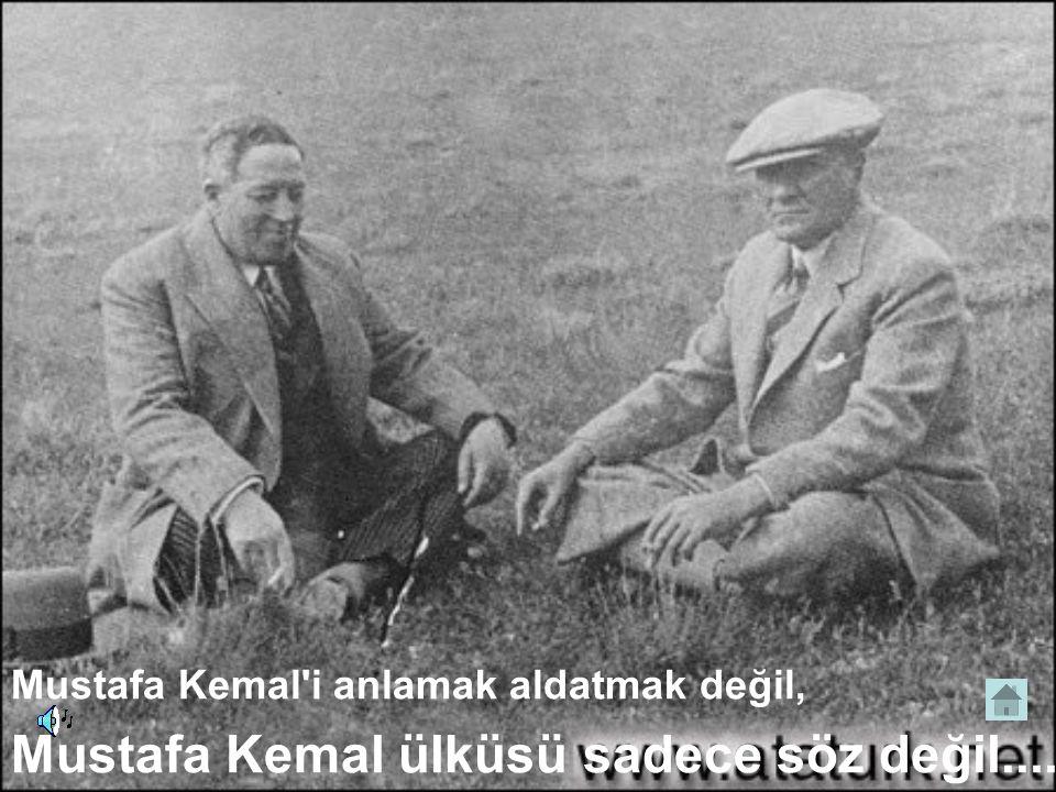 Mustafa Kemal ülküsü sadece söz değil....