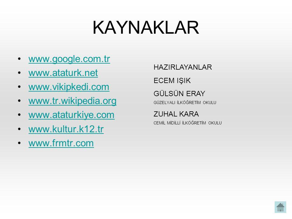 KAYNAKLAR www.google.com.tr www.ataturk.net www.vikipkedi.com