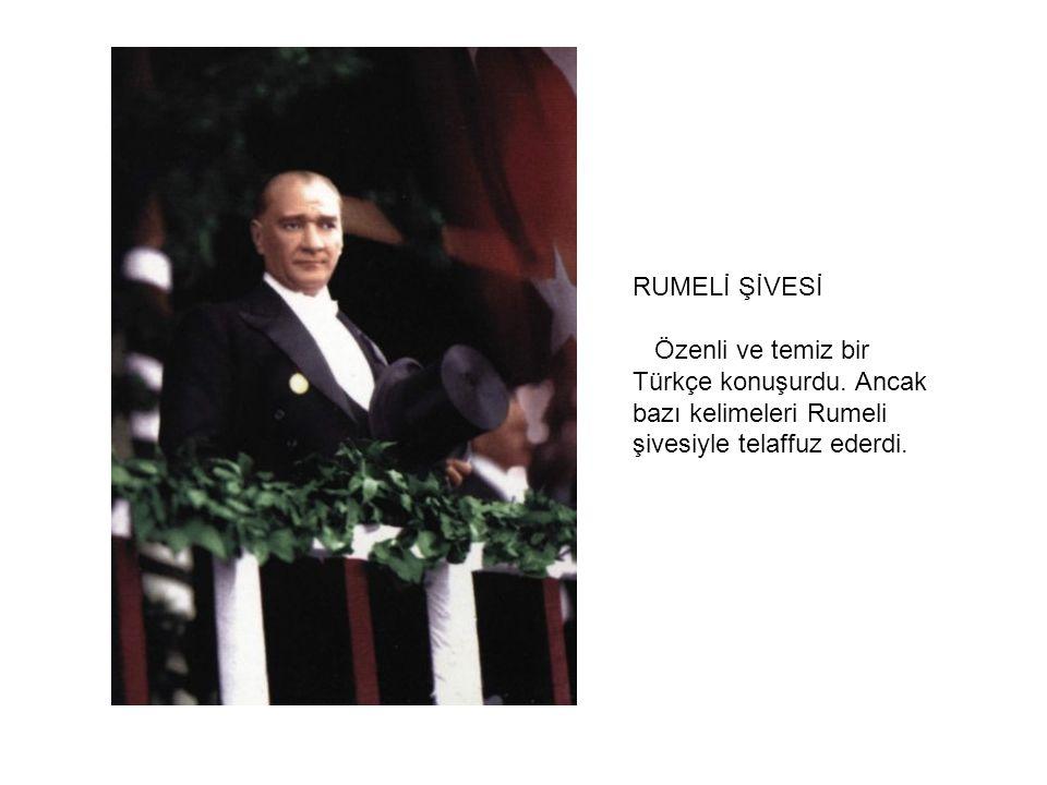 RUMELİ ŞİVESİ Özenli ve temiz bir Türkçe konuşurdu