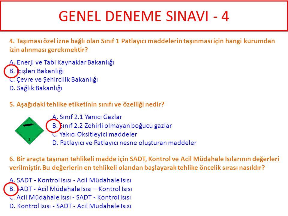GENEL DENEME SINAVI - 4 4. Taşıması özel izne bağlı olan Sınıf 1 Patlayıcı maddelerin taşınması için hangi kurumdan izin alınması gerekmektir