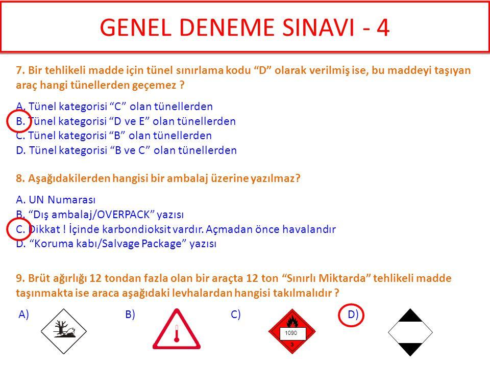 GENEL DENEME SINAVI - 4 7. Bir tehlikeli madde için tünel sınırlama kodu D olarak verilmiş ise, bu maddeyi taşıyan araç hangi tünellerden geçemez