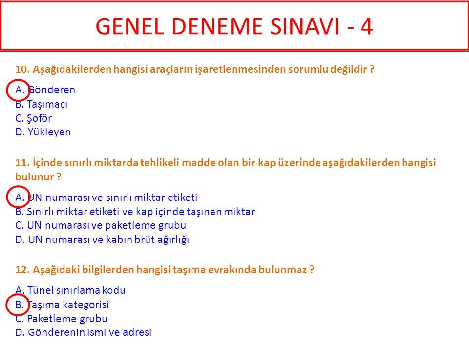 GENEL DENEME SINAVI - 4 10. Aşağıdakilerden hangisi araçların işaretlenmesinden sorumlu değildir A. Gönderen.