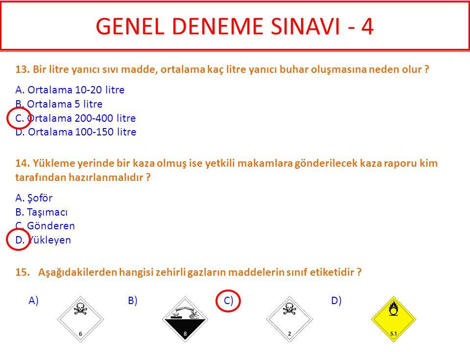 GENEL DENEME SINAVI - 4 13. Bir litre yanıcı sıvı madde, ortalama kaç litre yanıcı buhar oluşmasına neden olur