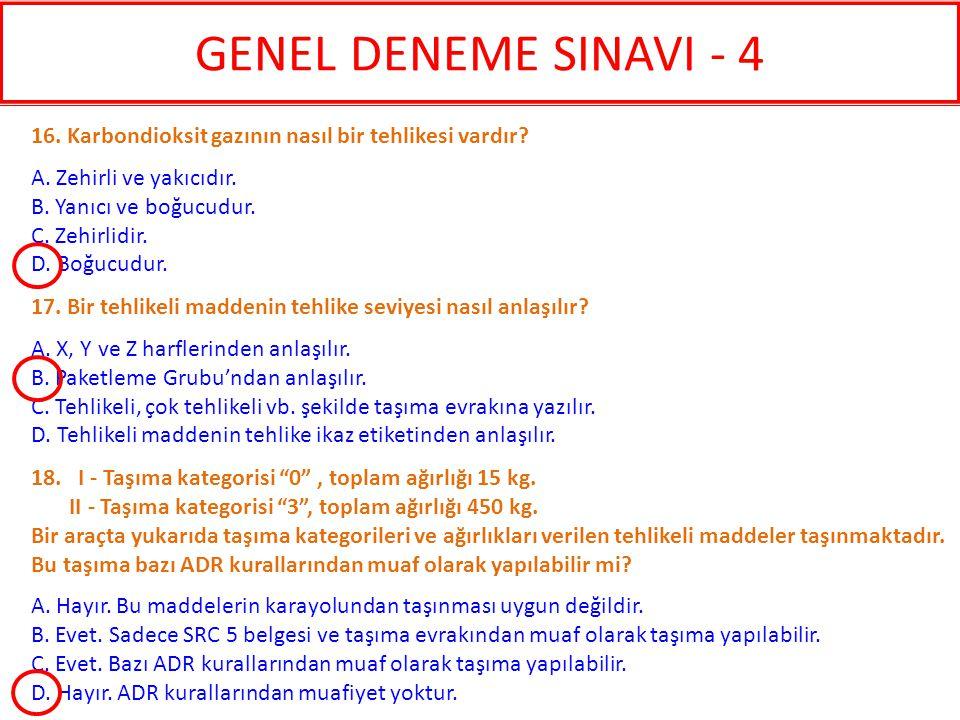 GENEL DENEME SINAVI - 4 16. Karbondioksit gazının nasıl bir tehlikesi vardır A. Zehirli ve yakıcıdır.