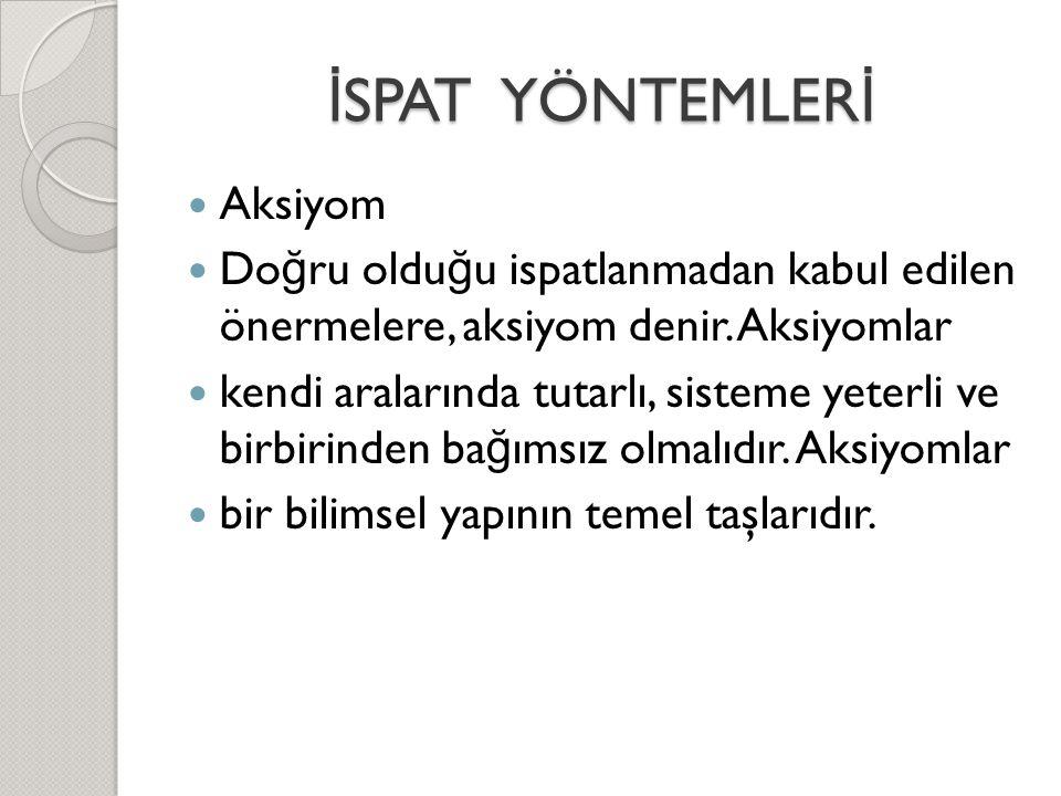 İSPAT YÖNTEMLERİ Aksiyom