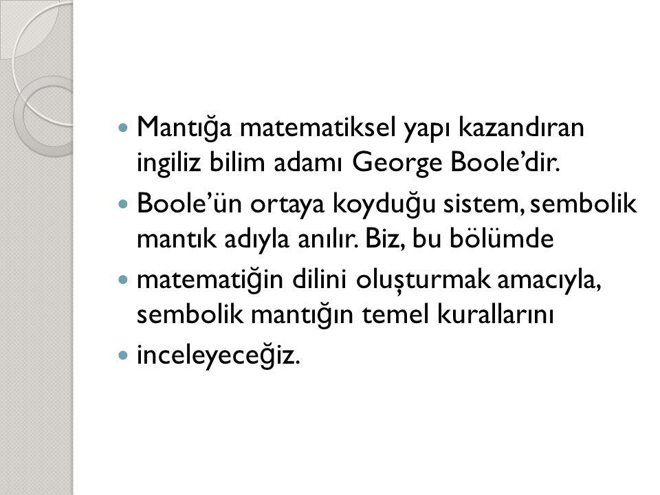 Mantığa matematiksel yapı kazandıran ingiliz bilim adamı George Boole'dir.