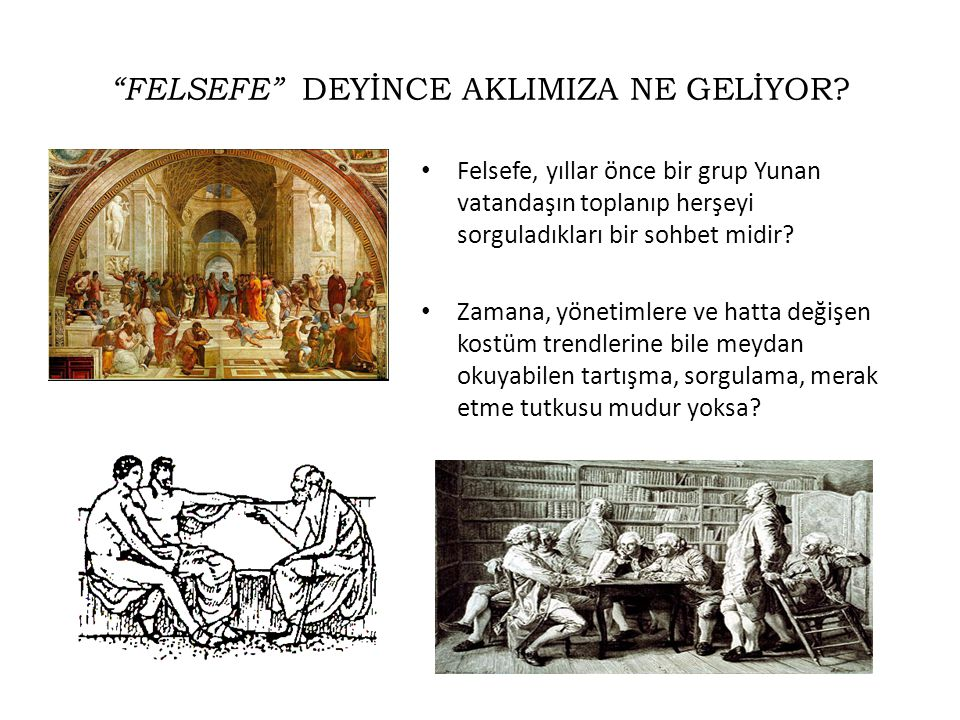 FELSEFE DEYİNCE AKLIMIZA NE GELİYOR