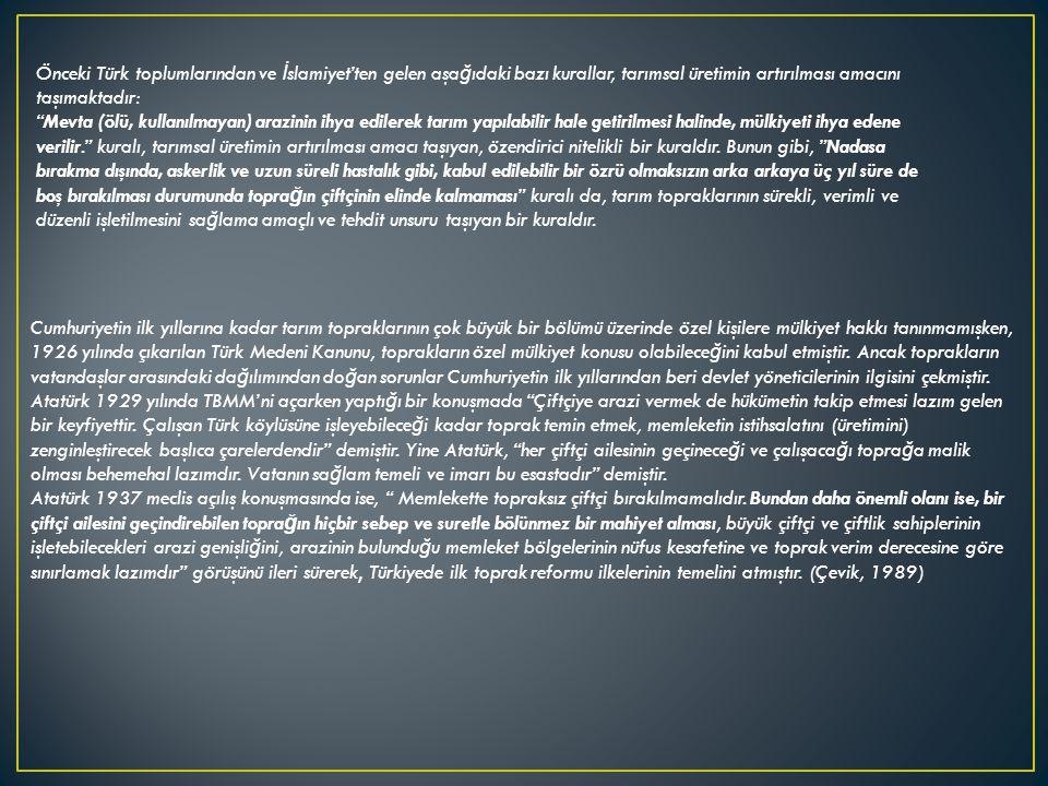 Önceki Türk toplumlarından ve İslamiyet'ten gelen aşağıdaki bazı kurallar, tarımsal üretimin artırılması amacını taşımaktadır: