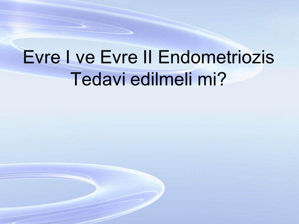 Evre I ve Evre II Endometriozis Tedavi edilmeli mi