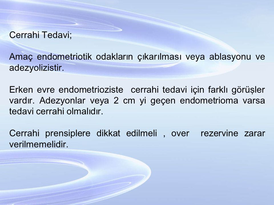 Cerrahi Tedavi; Amaç endometriotik odakların çıkarılması veya ablasyonu ve adezyolizistir.