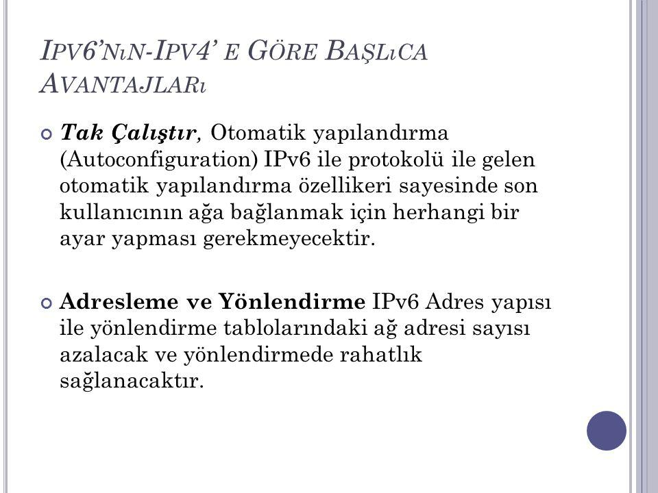 Ipv6'nın-Ipv4' e Göre Başlıca Avantajları