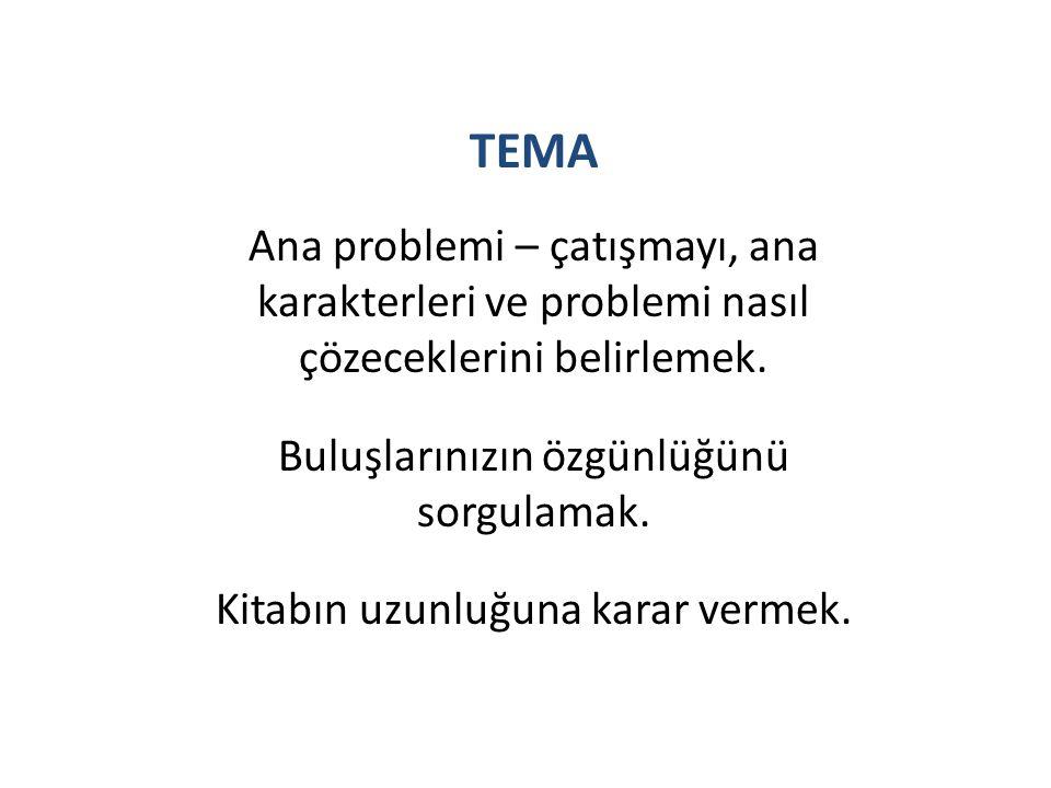 TEMA Ana problemi – çatışmayı, ana karakterleri ve problemi nasıl çözeceklerini belirlemek. Buluşlarınızın özgünlüğünü sorgulamak.