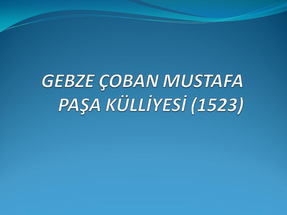 GEBZE ÇOBAN MUSTAFA PAŞA KÜLLİYESİ (1523)