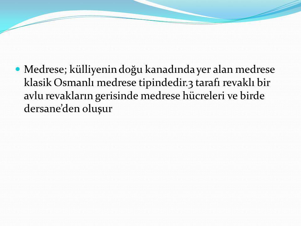 Medrese; külliyenin doğu kanadında yer alan medrese klasik Osmanlı medrese tipindedir.3 tarafı revaklı bir avlu revakların gerisinde medrese hücreleri ve birde dersane'den oluşur