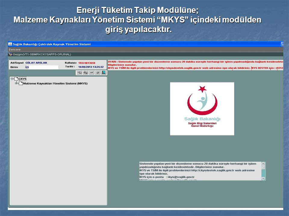 Enerji Tüketim Takip Modülüne; Malzeme Kaynakları Yönetim Sistemi MKYS içindeki modülden giriş yapılacaktır.