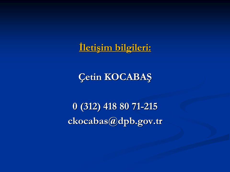 İletişim bilgileri: Çetin KOCABAŞ 0 (312) 418 80 71-215 ckocabas@dpb.gov.tr