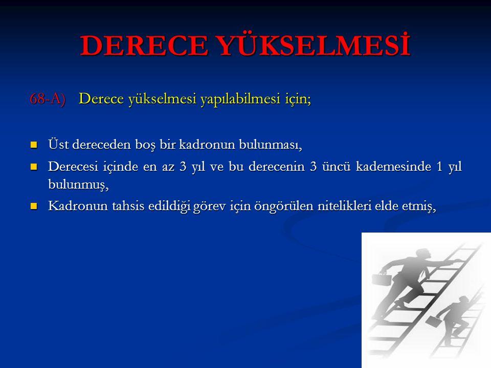 DERECE YÜKSELMESİ 68-A) Derece yükselmesi yapılabilmesi için;