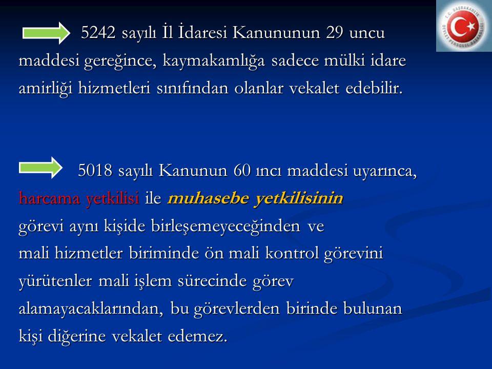 5242 sayılı İl İdaresi Kanununun 29 uncu maddesi gereğince, kaymakamlığa sadece mülki idare amirliği hizmetleri sınıfından olanlar vekalet edebilir.