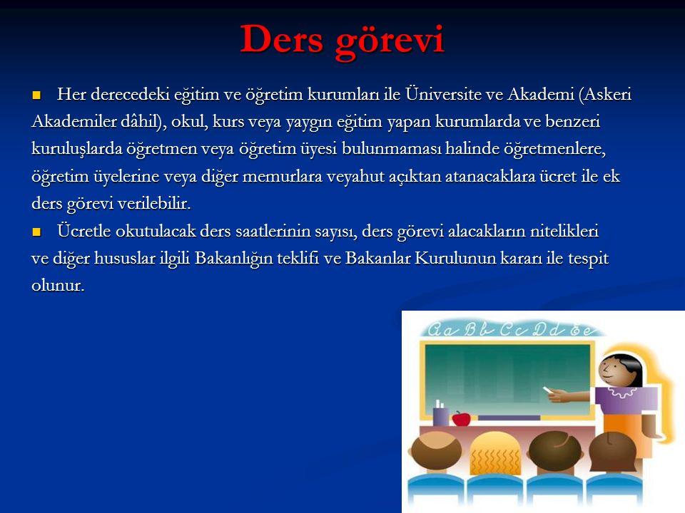 Ders görevi Her derecedeki eğitim ve öğretim kurumları ile Üniversite ve Akademi (Askeri.