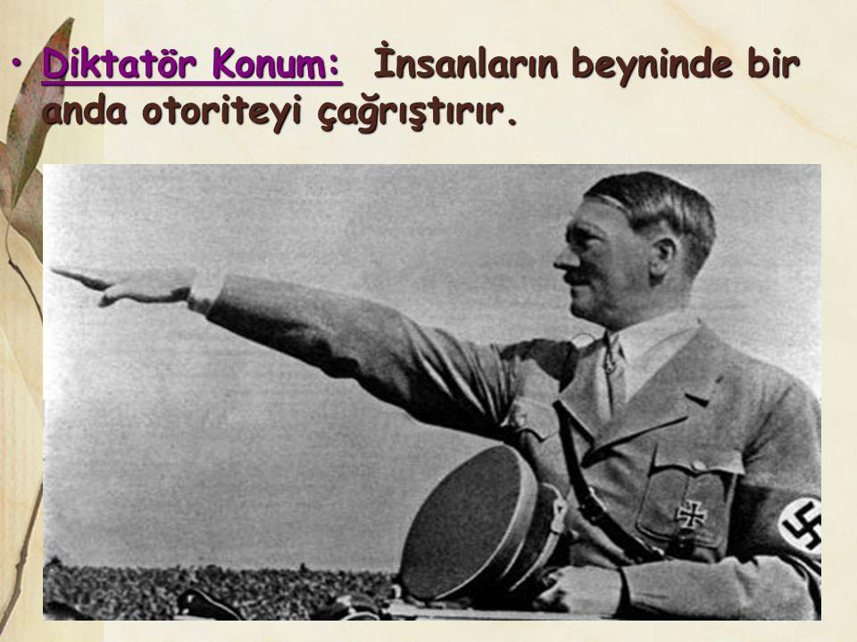 Diktatör Konum: İnsanların beyninde bir anda otoriteyi çağrıştırır.