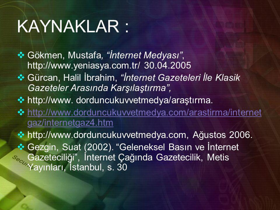 KAYNAKLAR : Gökmen, Mustafa, İnternet Medyası , http://www.yeniasya.com.tr/ 30.04.2005.