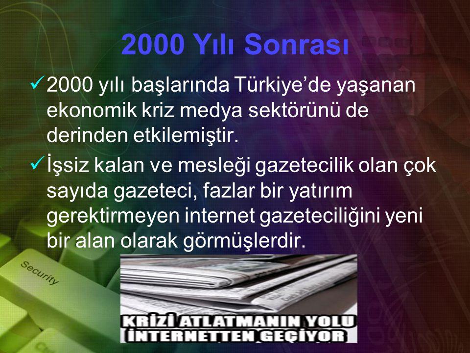 2000 Yılı Sonrası 2000 yılı başlarında Türkiye'de yaşanan ekonomik kriz medya sektörünü de derinden etkilemiştir.